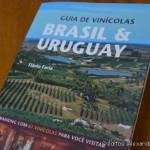Vinícolas de Garibaldi em destaque no Guia Brasil/Uruguay, de Flávio Faria