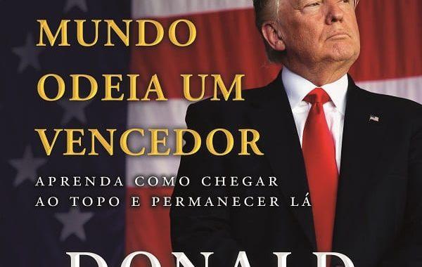 'Todo mundo odeia um vencedor – Aprenda como chegar ao topo e permanecer lá' livro de Donald Trump é lançado no Brasil